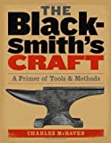 By Charles McRaven - The Blacksmith's Craft: A Primer of Tools and Methods