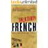 Talk Dirty French: Beyond Merde:  The curses, slang, and street lingo you need to Know when you speak francais: Beyond Merde: The Curses, Slang, and Street ... You Need to Know When You Speak Francais