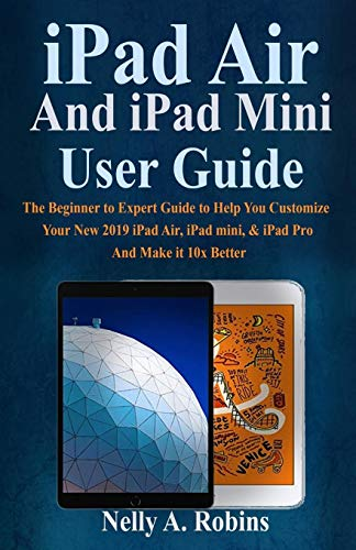 iPad Air And iPad Mini User Guide: The Beginner to Expert Guide to Help You Customize Your New 2019 iPad Air, iPad Mini & iPad Pro And Make it 10x Better Generation Defender Case