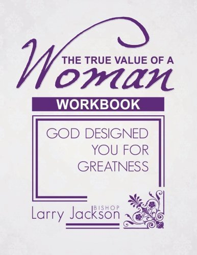 the-true-value-of-a-woman-workbook-god-designed-you-for-greatness-by-larry-jackson-2013-06-07