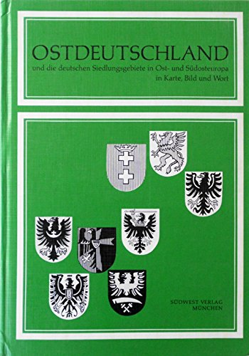 Ostdeutschland und die deutschen Siedlungsgebiete in Ost- und Südosteuropa in Karte, Bild und Wort