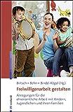 Freiwilligenarbeit gestalten: Anregungen für die ehrenamtliche Arbeit mit Kindern, Jugendlichen und ihren Familien