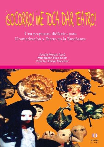 ¡Socorro! ¡Me Toca Dar Teatro! (Biblioteca De Educacion) por Josefa Morató Ascó