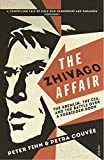 The Zhivago Affair The Kremlin, the CIA and the Battle over a Forbidden Book
