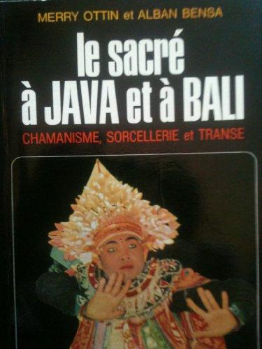 Le sacré à java et à bali. chamanisme, sorcellerie et transe.