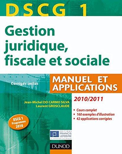 DSCG 1 - Gestion juridique, fiscale et sociale 2010/2011 - 4e édition : Manuel et Applications, Corrigés inclus (DSCG 1 - Gestion juridique, fiscale et sociale - DSCG 1)