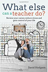 What else can a teacher do?: Review your career, reduce stress and gain control of your life Paperback