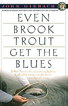 even-brook-trout-get-the-blues-john-gierach-s-fly-fishing-library-english-edition