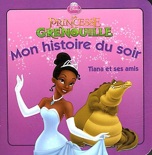 La princesse et la grenouille : Tiana et ses amis, MON HISTOIRE DU SOIR