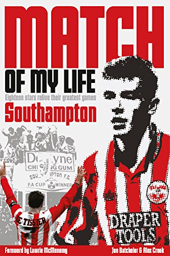 Match of My Life: Southampton: Eighteen stars relive their greatest games -