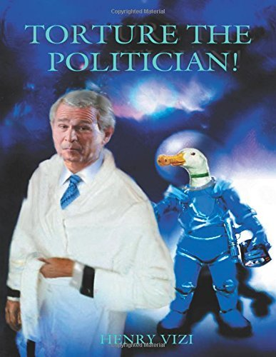 Torture the Politician by Henry Vizi (2010-10-08)