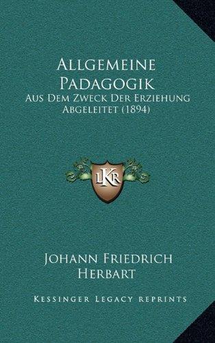 Allgemeine Padagogik: Aus Dem Zweck Der Erziehung Abgeleitet (1894)