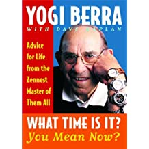What Time Is It? You Mean Now?: Advice for Life from the Zennest Master of Them All by Yogi Berra (2003-07-07)