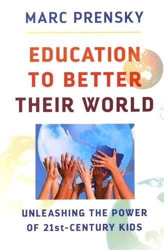 Education to Better Their World: Unleashing the Power of 21st-Century Kids por Marc Prensky