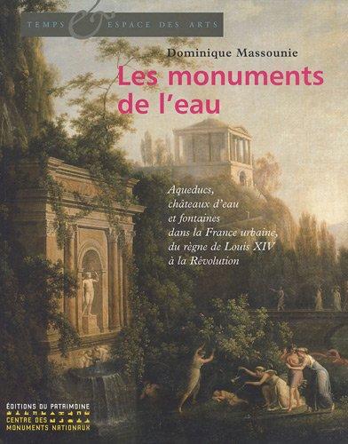 Les monuments de l'eau : Aqueducs, châteaux d'eau et fontaines dans la France urbaine, du règne de Louis XIV à la Révolution