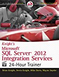 Knight's Microsoft SQL Server 2012 Integration Services 24-Hour Trainer (WROX)