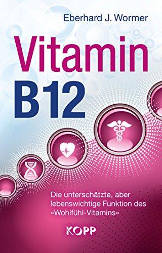 Vitamin B12: Die unterschätzte, aber lebenswichtige Funktion des »Wohlfühl-Vitamins« -