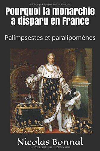 Pourquoi la monarchie a disparu en France: Palimpsestes et paralipomnes