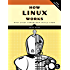 How Linux Works: What Every Superuser Should Know