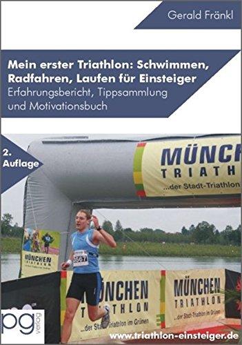 Mein erster Triathlon: Schwimmen, Radfahren, Laufen für Einsteiger: Erfahrungsbericht, Tippsammlung und Motivationsbuch zum Einstieg