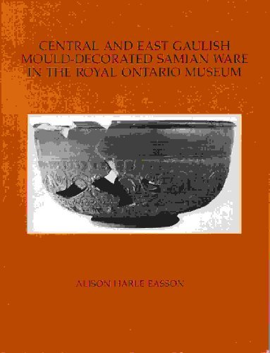 Central and East Gaulish Mould-decorated Samian Ware in the Royal Ontario Museum: A Catalogue