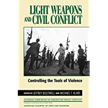Light Weapons and Civil Conflict: Controlling the Tools of Violence (Carnegie Commission on Preventing Deadly Conflict Series)