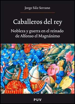 Caballeros del rey: Nobleza y guerra en el reinado de Alfonso el Magnánimo (Oberta)