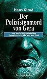 Der Polizistenmord von Gera - und andere spektakuläre Gewaltverbrechen aus der DDR