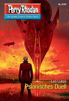 """Perry Rhodan 2742: Psionisches Duell (Heftroman): Perry Rhodan-Zyklus """"Das Atopische Tribunal"""" (Perry Rhodan-Die Gröβte Science- Fiction- Serie) von [Lukas, Leo]"""