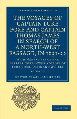 The Voyages of Captain Luke Foxe and Captain Thomas James in Search of a Nort-West Passage, in 1631-32: With Narratives of the Earlier North-West ... Library Collection - Hakluyt First Series) (Christy Collection Miller)