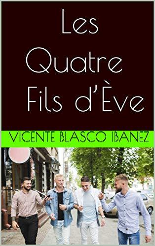 Les Quatre Fils D'ève por Vicente Blasco Ibanez