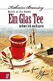 Ein Glas Tee nehme ich noch gern: Briefe an die Türkei - Katharine Branning