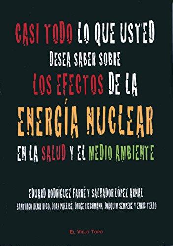 Casi todo lo que usted quiere saber sobre la energía nuclear. por Eduard Rodríguez Farré