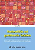 Handwerkliche und gestalterische Techniken: Anleitung für Ausbildung und Praxis in der Ergotherapie