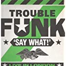 SAY WHAT LIVE IN LONDON LP (VINYL ALBUM) UK 4TH AND BROADWAY 1986