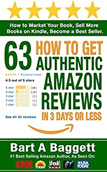 How to Get 63 Authentic Amazon Reviews in 3 Days or Less: How to Market Your Book, Sell More Books on Kindle, Become a Best Seller (English Edition) von [Baggett, Bart A.]