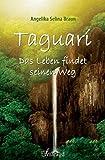 Taguarí: Das Leben findet seinen Weg - Angelika Selina Braun