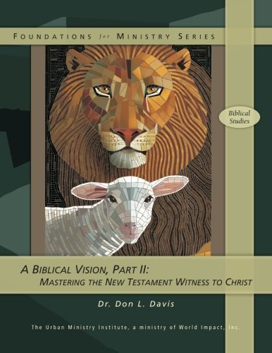 A Biblical Vision, Part 2: Mastering the New Testament Witness to Christ by Don L Davis Dr (2008-01-15)