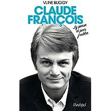 Claude François, j'y pense et puis j'oublie (Arts et spectacle) (French Edition)