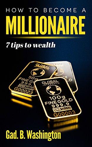 comment devenir un millionaire: sept conseils pour la richesse par Gad.B. Washington