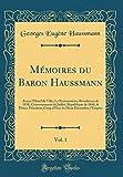 Mémoires Du Baron Haussmann, Vol. 1: Avant l'Hotel de Ville; La Restauration, Révolution de 1830, Gouvernement de Juillet, République de 1848, Le ... Du Deux Décembre, l'Empire (Classic Reprint)