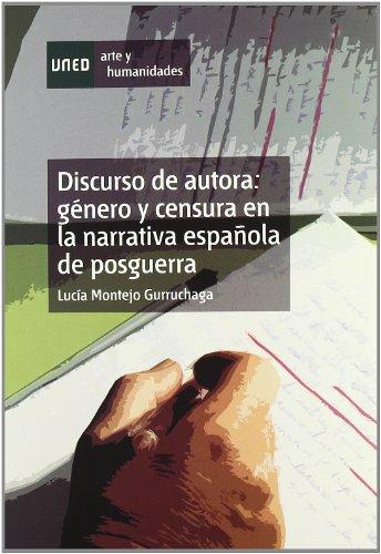 Discurso de Autora: Género y Censura En La Narrativa Española de Posguerra (Artes y Humanidades) por Lucía MONTEJO GURRUCHAGA