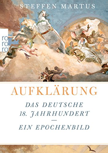 Aufklärung: Das deutsche 18. Jahrhundert - ein Epochenbild
