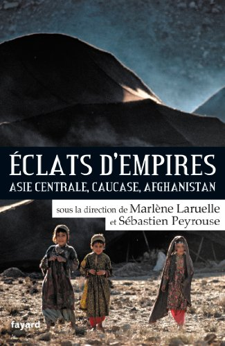 Eclats d'empires: Asie centrale, Caucase, Afghanistan