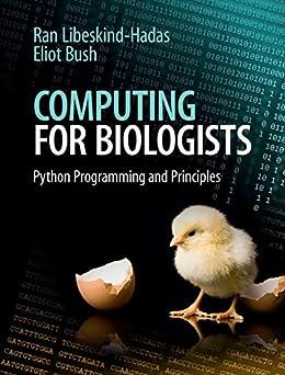 Computing for Biologists: Python Programming and Principles by [Libeskind-Hadas, Ran, Bush, Eliot]