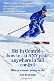 Ski In Control: How to ski ANY piste, anywhere, in full control.: Man or Woman Young ...