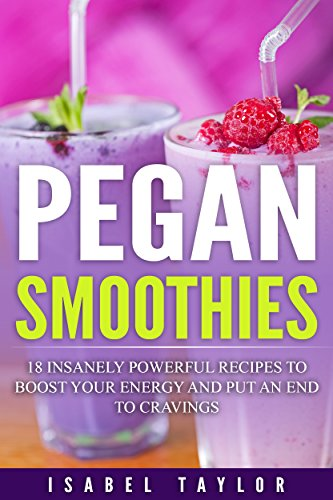 [paleo + vegan] pegan smoothies: 18 insanely powerful recipes to boost your energy and put an end to cravings (english edition)