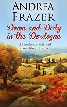 Down and Dirty in the Dordogne by [Frazer, Andrea]