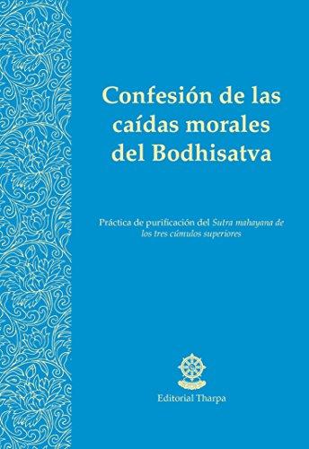 Confesión de las caídas morales del Bodhisatva: Práctica de purificación del Sutra mahayana de los tres cúmulos superiores por Gyatso Gueshe Kelsang