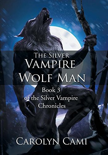 The Silver Vampire - Wolf Man: Book 3 of the Silver Vampire Chronicles (Cami Animal-print)